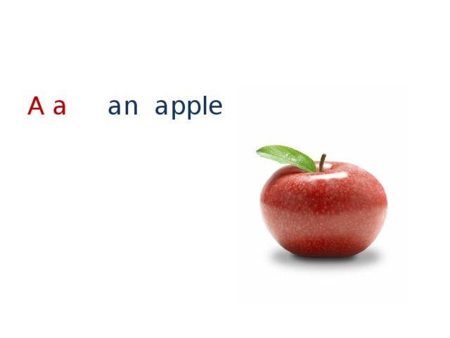 A a  an apple