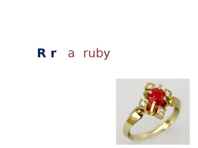R r  a ruby