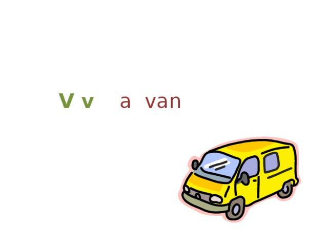 V v  a van