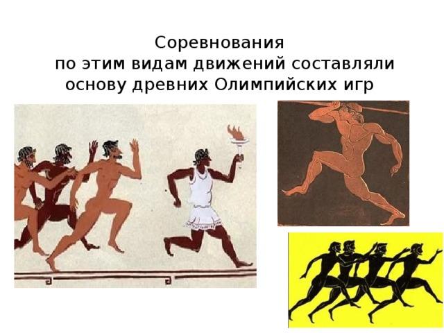 Соревнования  по этим видам движений составляли основу древних Олимпийских игр