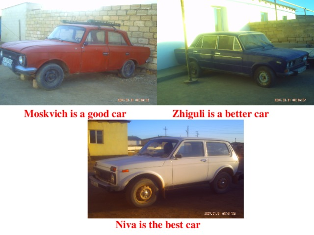 Moskvich is a good car Zhiguli is a better car Niva is the best car