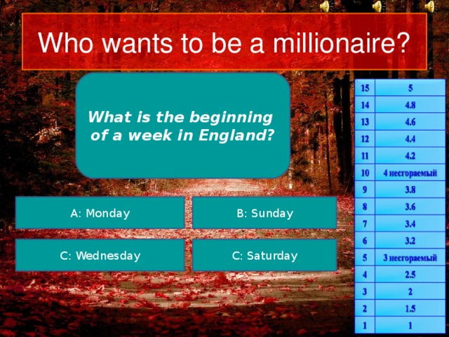 Who wants to be a millionaire? What is the beginning of a week in England? A: Monday B: Sunday C: Wednesday C: Saturday