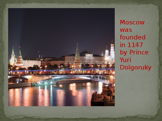 Moscow was founded in 1147 by Prince Yuri Dolgoruky