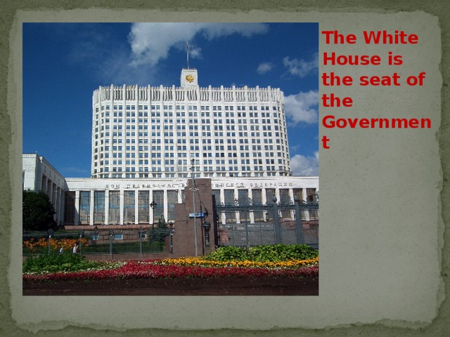 The White House is the seat of the Government