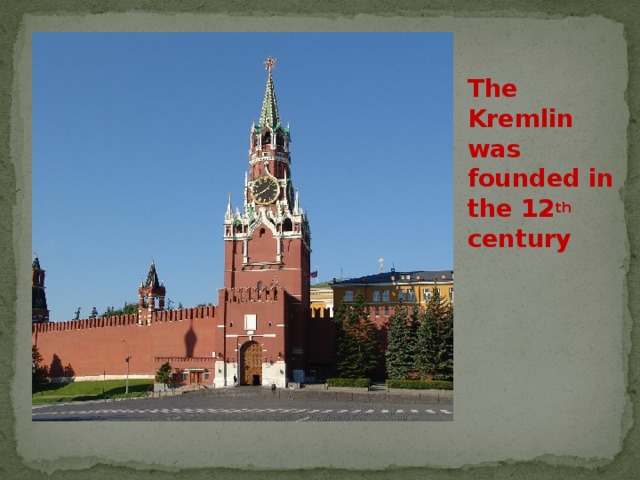 The Kremlin was founded in the 12 th century