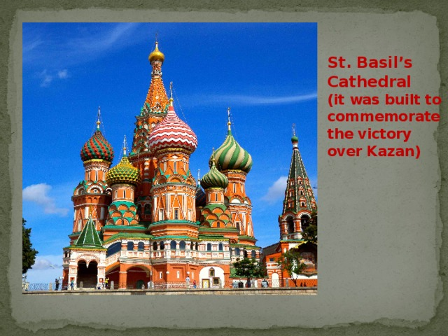 St. Basil's Cathedral  (it was built to commemorate the victory over Kazan)
