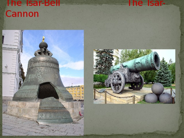 The Tsar-Bell The Tsar-Cannon