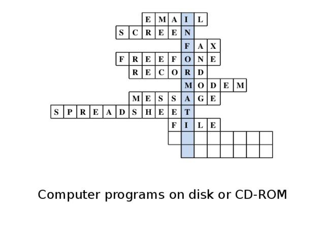 S S C E F P R M R A E R R E E I E A E L N E F C F M D O A O S E N R X S H D E M E S A O E G T F D I E E L M E Computer programs on disk or CD-ROM