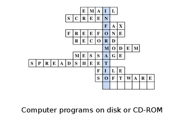 S S C E F P M R R A E R R E I E E A L E N E D M F F C O S O A E R N X S H D S M E E A O E G T F D I S E E L O M E F T W A R E Computer programs on disk or CD-ROM