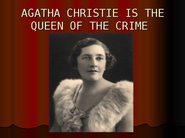 AGATHA CHRISTIE IS THE QUEEN OF THE CRIME