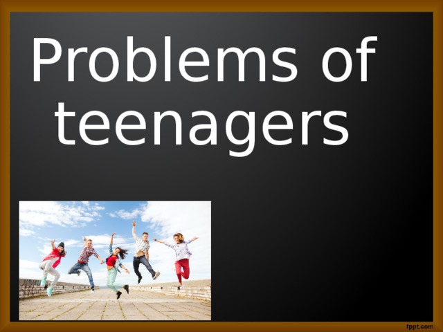 Problems of teenagers