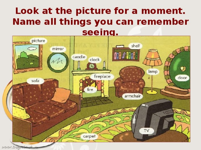 Look at the picture for a moment.  Name all things you can remember seeing.