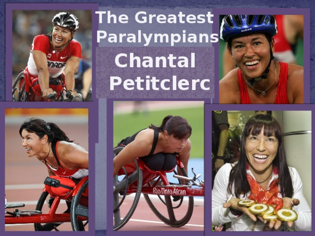 The Greatest  Paralympians Chantal Petitclerc
