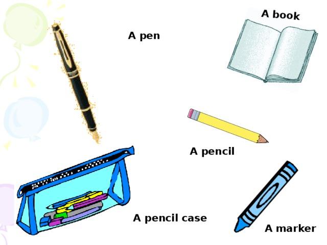 A book A pen A pencil A pencil case A marker
