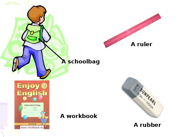 A ruler A schoolbag A workbook A rubber