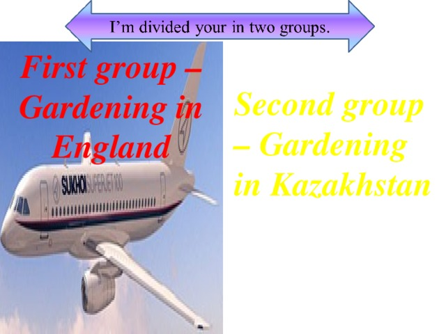 First group – Gardening in England Second group – Gardening in Kazakhstan
