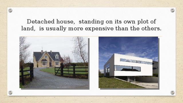 Detached house, standing on its own plot of land, is usually more expensive than the others.