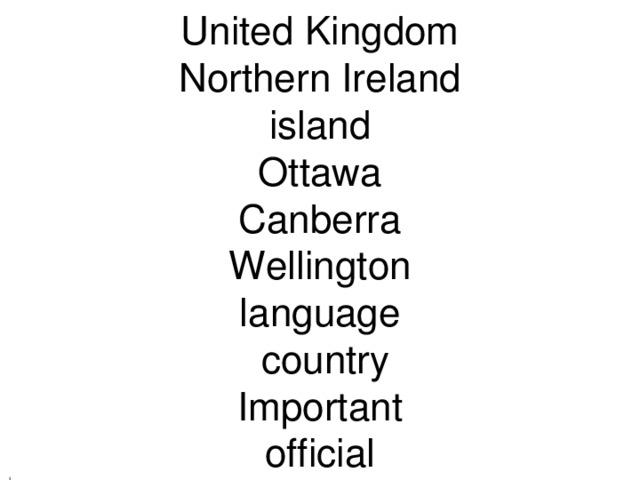 United Kingdom Northern Ireland island Ottawa Canberra Wellington language  country Important official  l