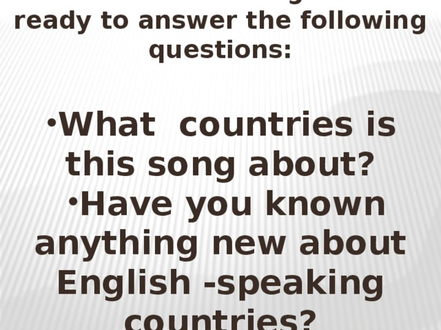 Listen to the song and be ready to answer the following questions: