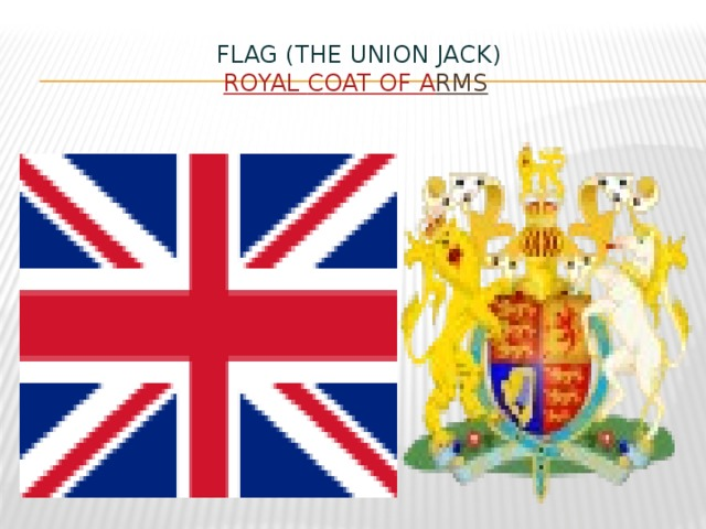 Flag (The Union Jack)  Royal C oat of A rms
