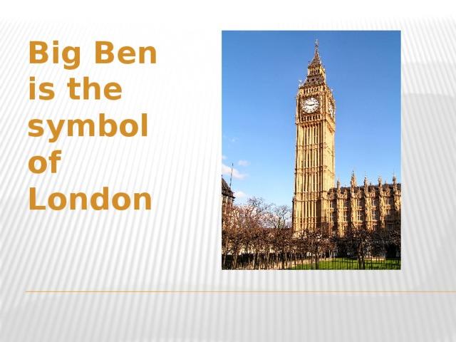 Big Ben is the symbol of London