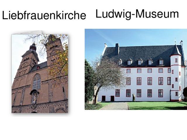 Ludwig-Museum Liebfrauenkirche