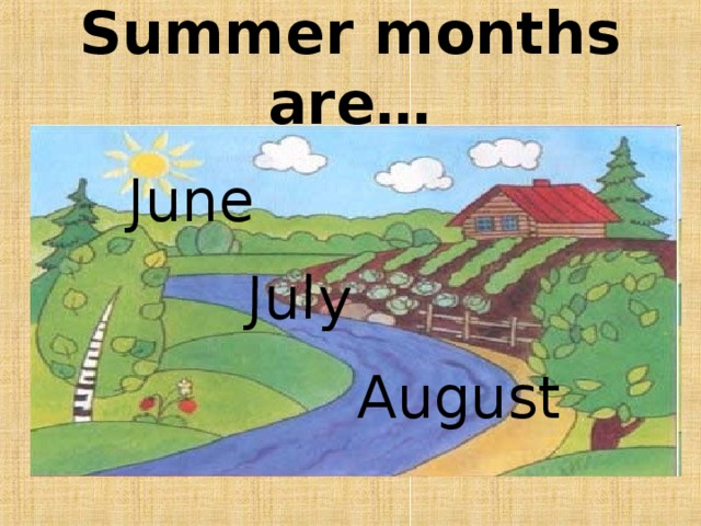 July  Summer months are…  June  August