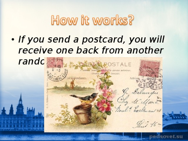 If you send a postcard, you will receive one back from another random member.