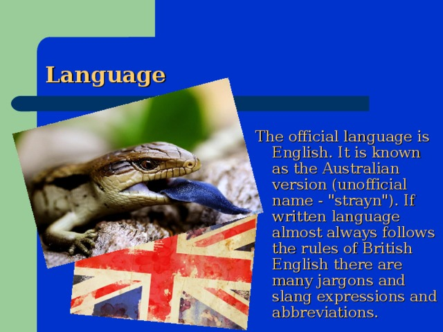 Language The official language is English. It is known as the Australian version (unofficial name -