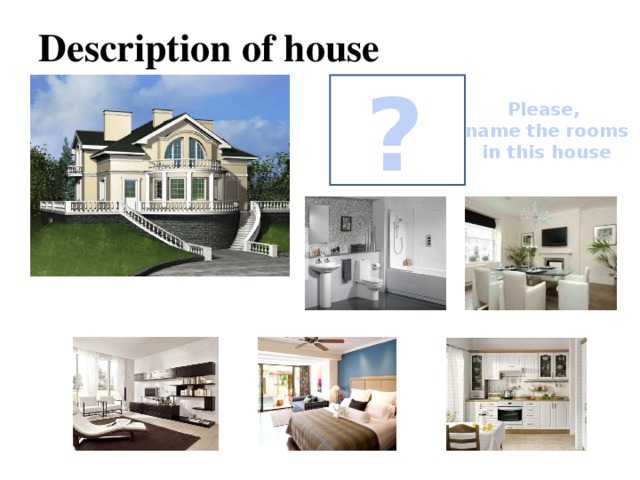 Description of house ? Please, name the rooms  in this house