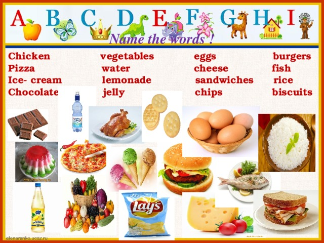Name the words ! Chicken vegetables eggs burgers Pizza water cheese fish Ice- cream lemonade sandwiches rice Chocolate jelly chips biscuits