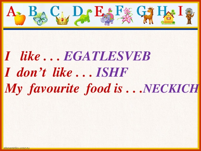 I like . . . EGATLESVEB I don't like . . . ISHF My favourite food is . . . NECKICH