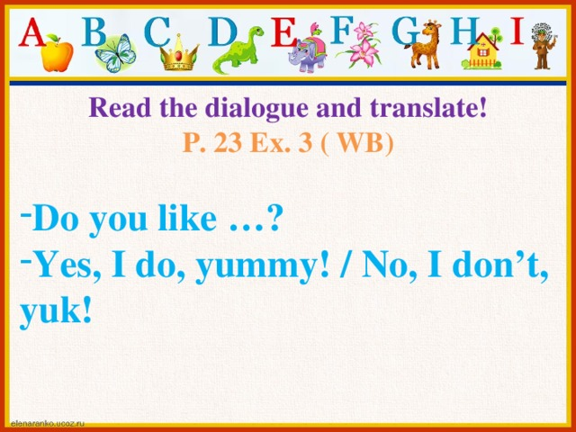 Read the dialogue and translate! P. 23 Ex. 3 ( WB)