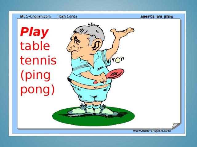 Play table tennis (ping pong)