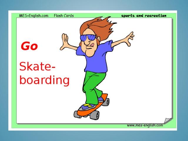 Go Skate-boarding