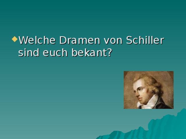 Welche Dramen von Schiller sind euch bekant?