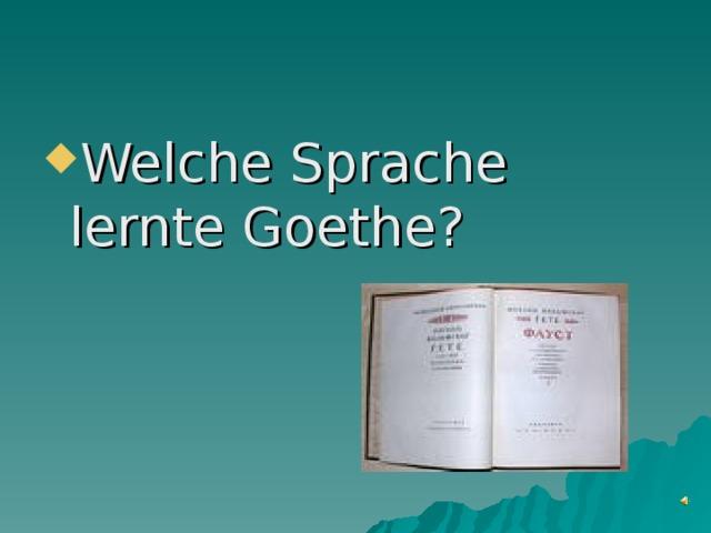 Welche Sprache lernte Goethe?