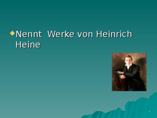 Nennt Werke von Heinrich Heine