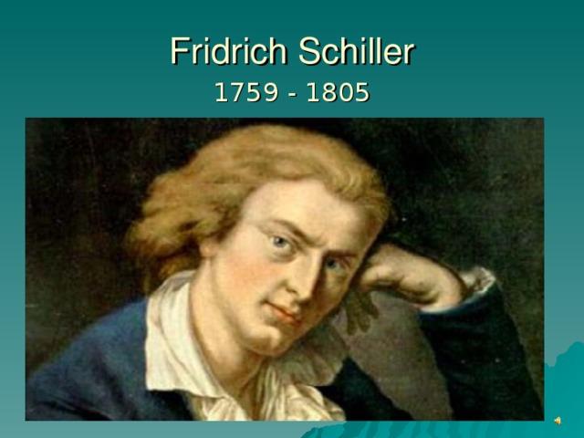 Fridrich Schiller 1759 - 1805