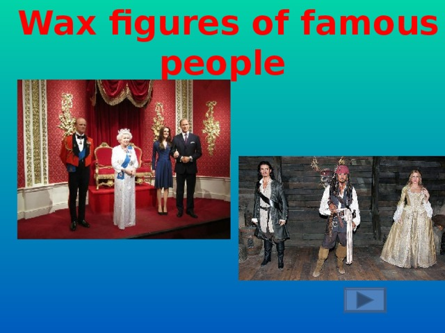 What is Madam Tussaud's famous for?