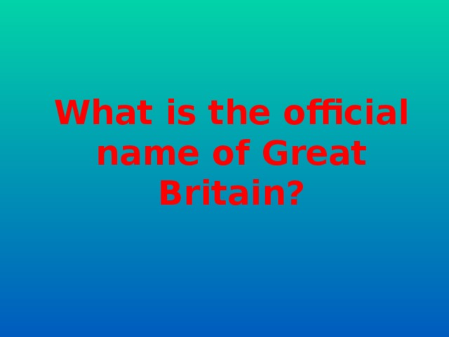 What is the official name of Great Britain?