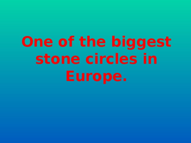One of the biggest stone circles in Europe.