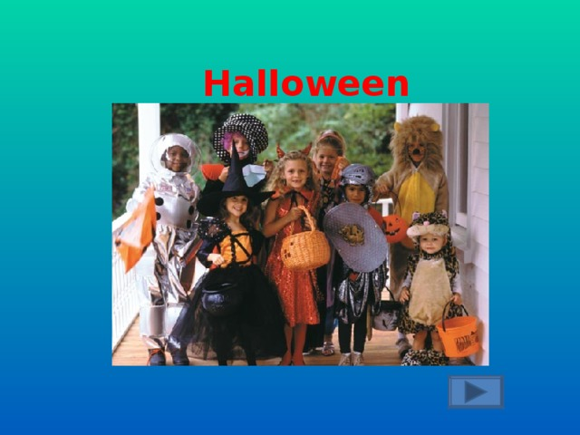 """Children dress like as witches and ghosts. They go from house  to house and say: """"Trick or Treat!"""""""