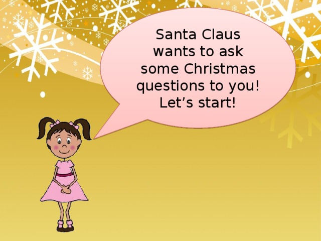 Santa Claus wants to ask some Christmas questions to you! Let's start!