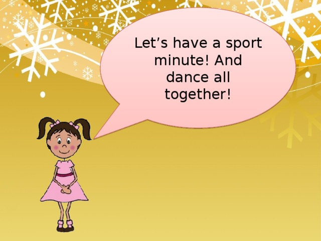 Let's have a sport minute! And dance all together!