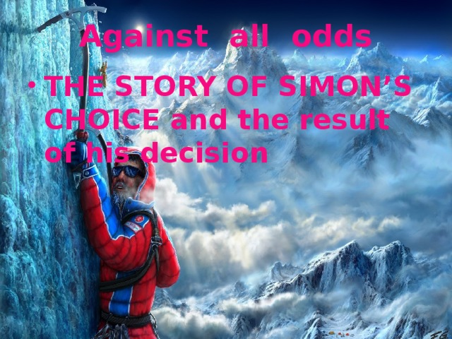Against all odds THE STORY OF SIMON'S CHOICE and the result of his decision