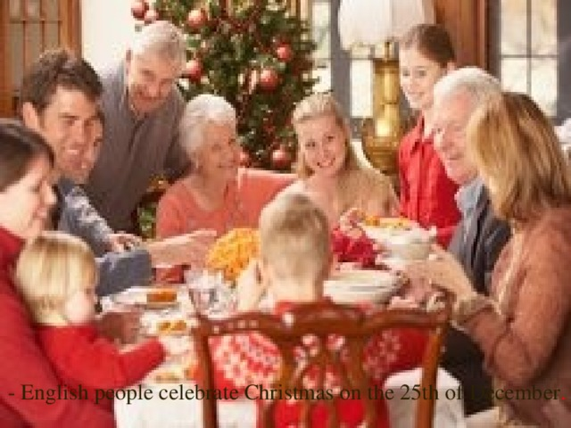 -  English people celebrate Christmas on the 25th of December .