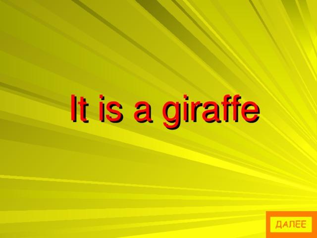 It is a giraffe