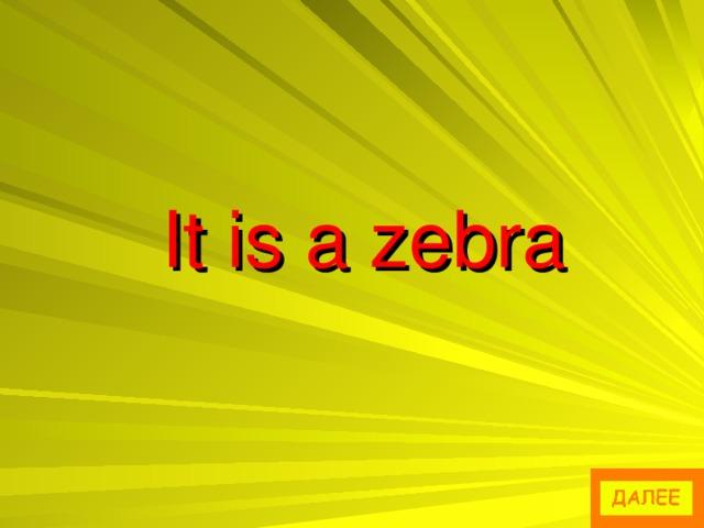 It is a zebra