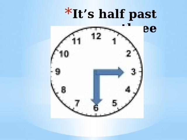 It's half past three